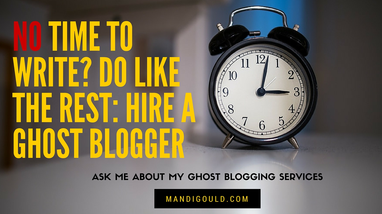 No Time to Write? Do Like the Rest: Hire a Ghost Blogger